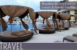 Family Travel Sunwing Royalton Riviera Cancun Review (1)