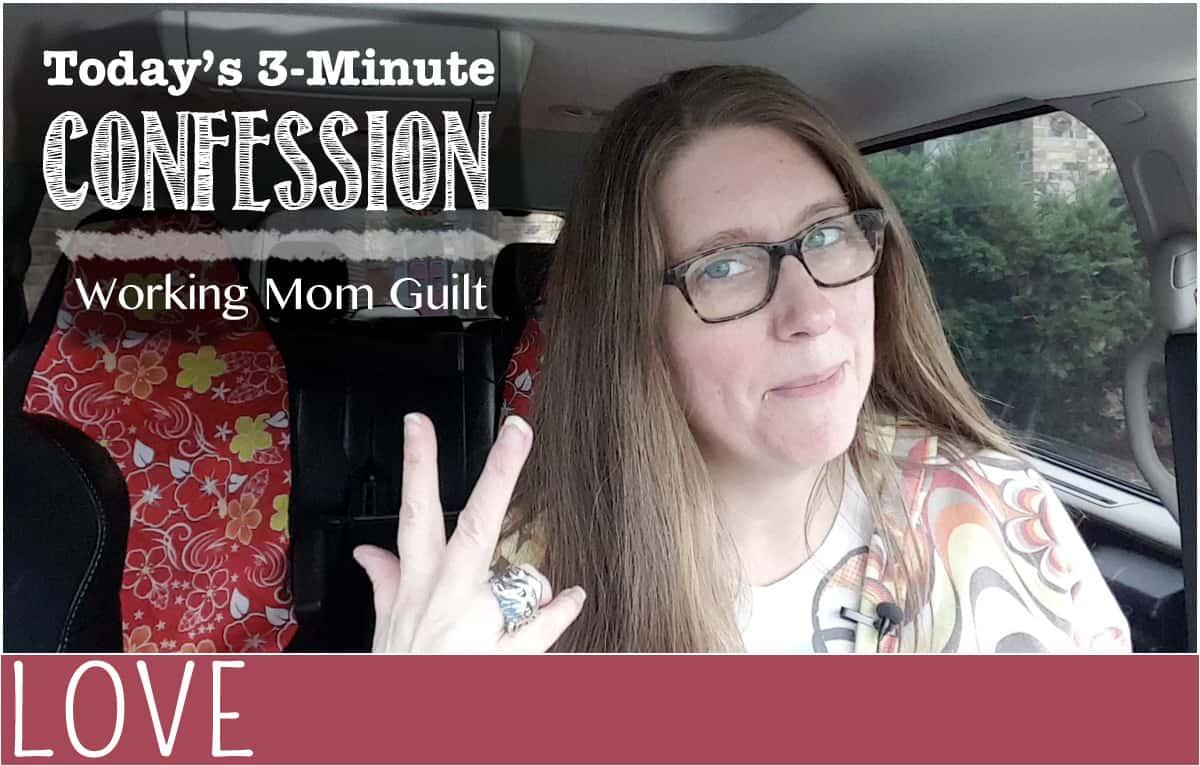 confession-time-working-mom-guilt header image