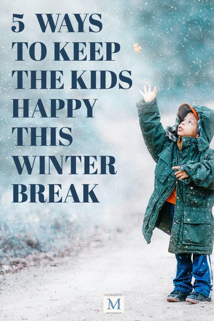 5 Ways to Keep the Kids Happy This Winter Break