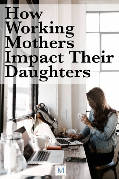 How Working Mothers Impact Their Daughters