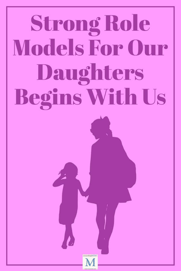 Strong Role Models For Our Daughters Begins With Us