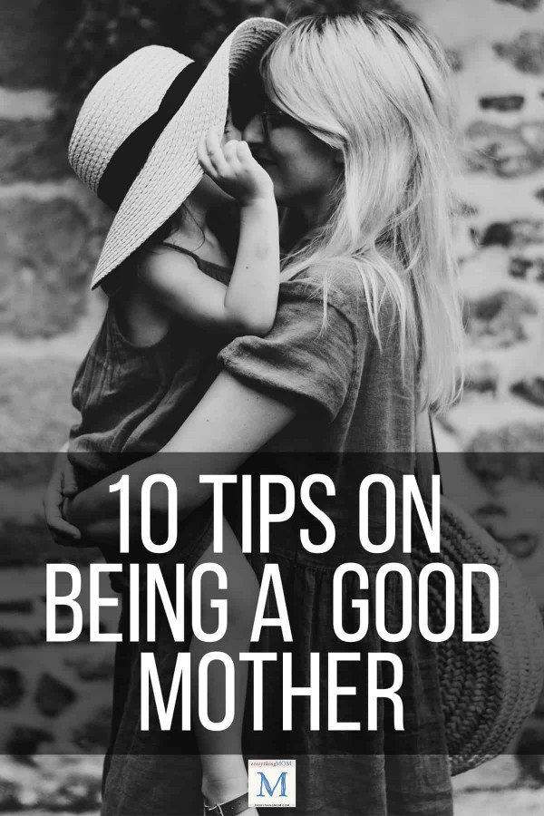 10 Tips on Being a Good Mother: How to Be a Good Mom